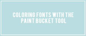 Coloring Fonts with the Paint Bucket Tool