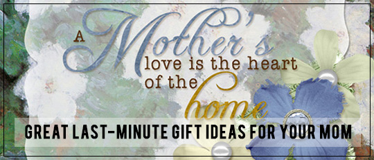 Great Last-Minute Gift Ideas for Your Mom