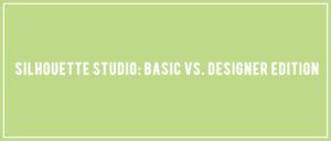 Silhouette Studio: Basic vs. Designer