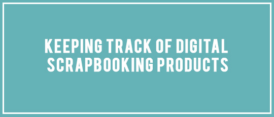 Keeping Track of Digital Scrapbooking Products
