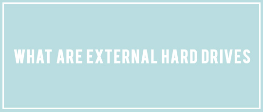 What are External Hard Drives?