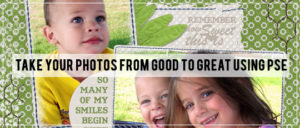 Taking your Photos from Good to Great with PSE