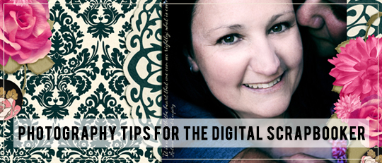 Photography Tips for the Digital Scrapbooker