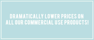 Lower Prices on all Commercial Use Products
