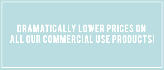 Dramatically Lower Prices on All Our Commercial Use Products!