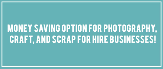 Money Saving Option for Photography, Craft, and Scrap for Hire businesses!