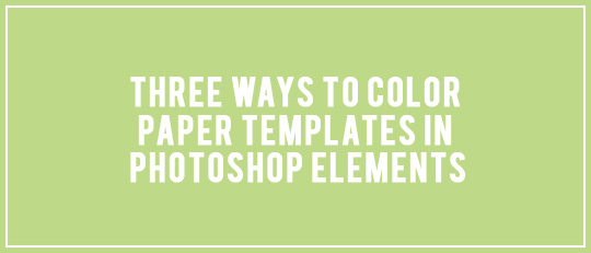 Three Ways to Color Paper Templates in Photoshop Elements