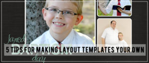 5 Tips for Making Layout Templates Your Own