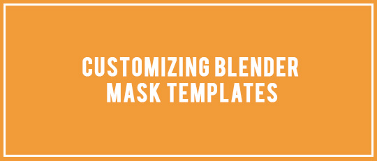Customizing Blender Mask Templates