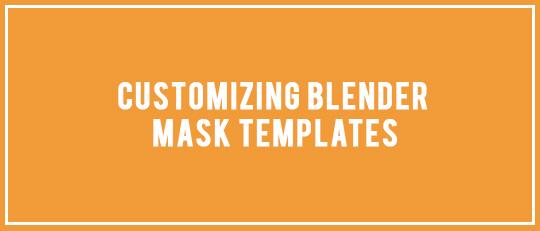 Customizing Blender Mask Templates