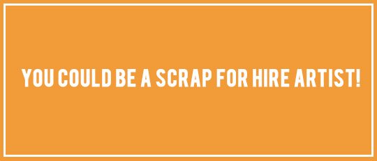 You Could Be a Scrap for Hire Artist!
