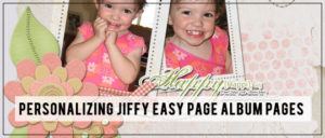 Personalizing Jiffy Easy Page Albums