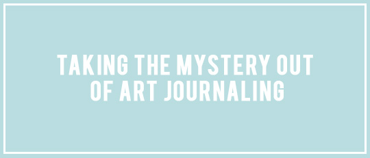 Taking the Mystery out of Art Journaling