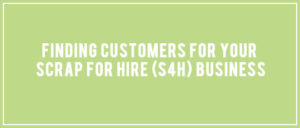 Finding Customers for your Scrap for Hire Business