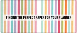 Finding the Perfect Paper for your Planner