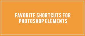 Favorite Shortcut Keys for Photoshop Elements
