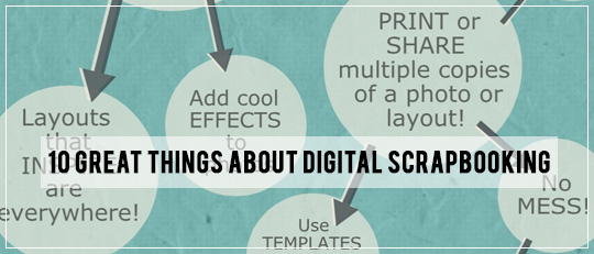 Make the Switch: 10 Great Reasons to Digital Scrapbook