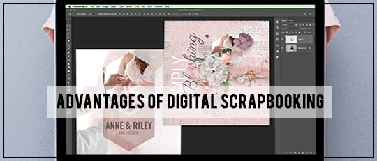 Advantages of Digital Scrapbooking