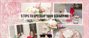 5 Tips to Speep Up Your Scrapping