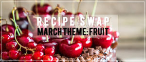 recipe swap march 2018 fruit