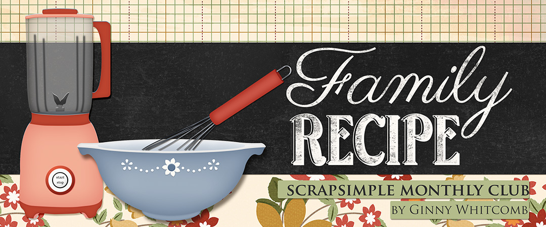 Scrap Girls ScrapSimple Club Exclusive: Family Recipe