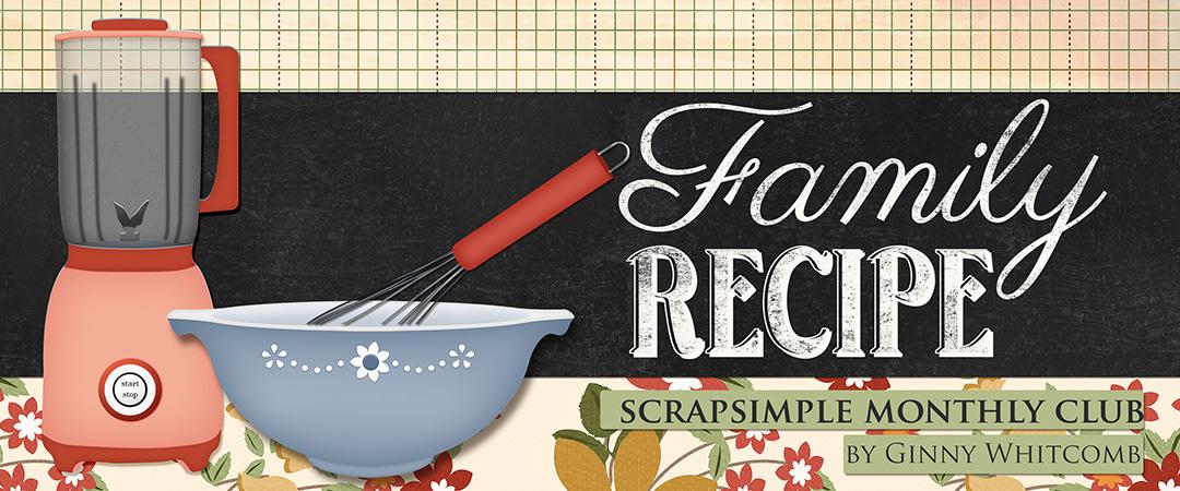 Scrap Girls ScrapSimple Club Exclusive: Family Recipe