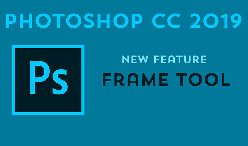 The Frame Tool PS CC 2019