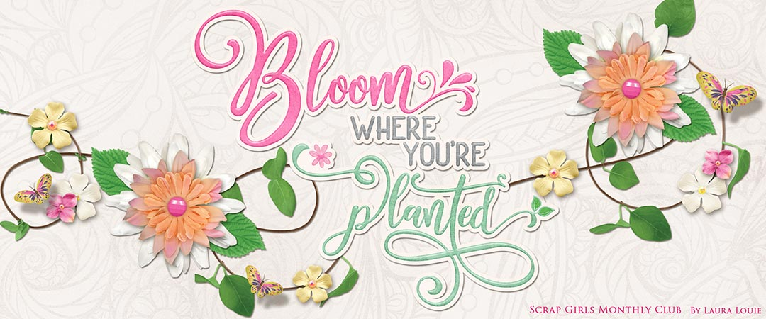 Scrap Girls Club Exclusive: Bloom Where You're Planted