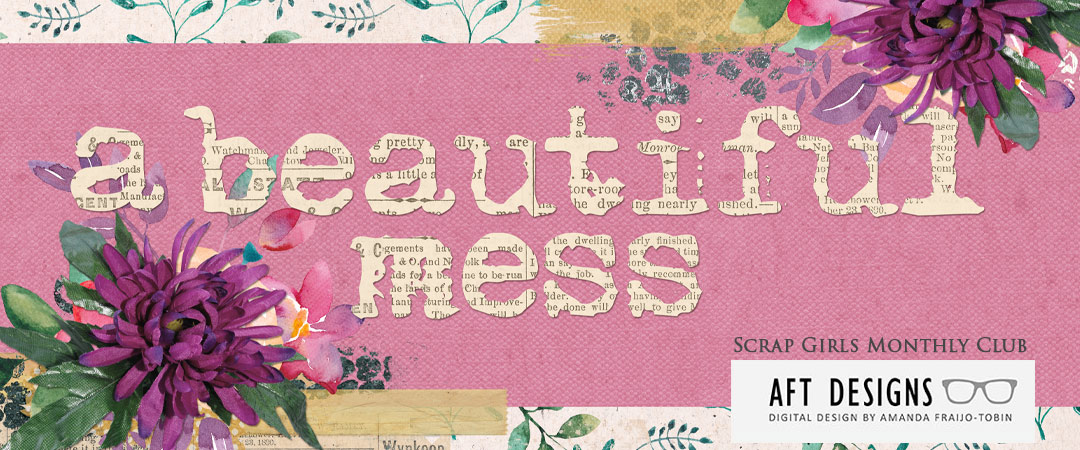 Scrap Girls Club Exclusive: A Beautiful Mess