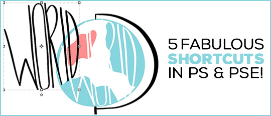 5 Fabulous Shortcuts in Photoshop & Photoshop Elements!
